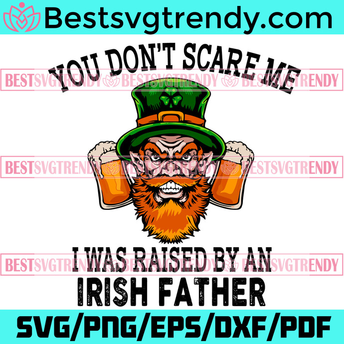 St Patrick Day Beer You Do Not Scare Me I Was Raised By An Irish Svg, Patrick
