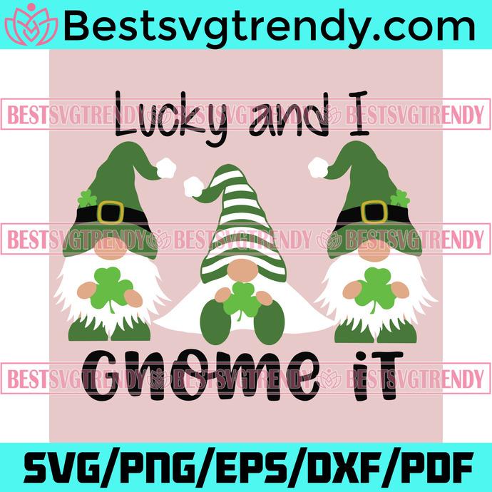 Lucky And I Gnome It Svg, Patrick Svg, St Patrick Gnome, Lucky Gnome Svg, Gnome