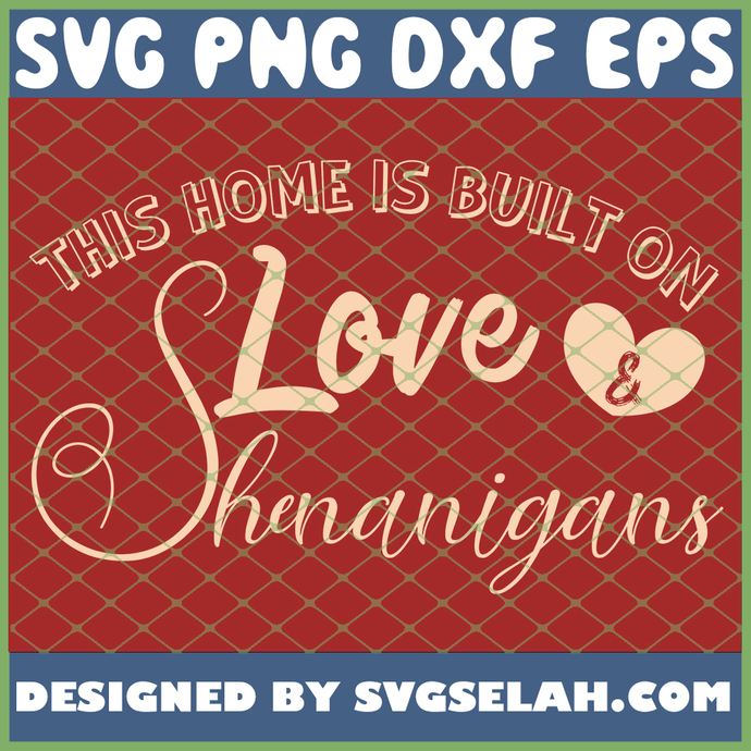This Home Is Built On Love And Shenanigans SVG