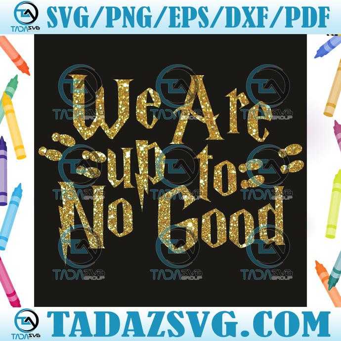We Are Up Yo No Good Harry Potter Font Png, Trending Svg, Harry Potter Png,