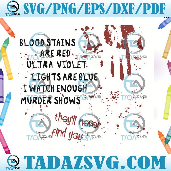 Blood Stains Are Red Utra Violet Lights Are Blue Svg, Trending Svg, Murder Shows
