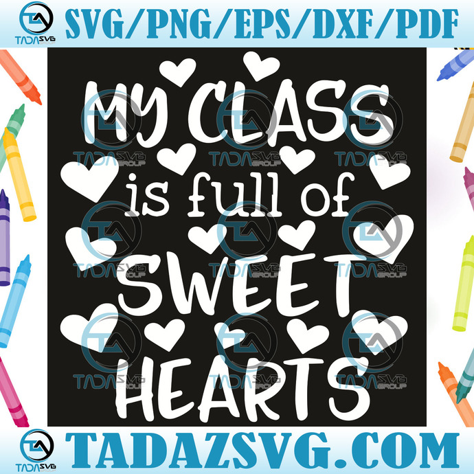 My Class Is Full Of Sweethearts Svg, Trending Svg, Teacher Students Svg, Teacher