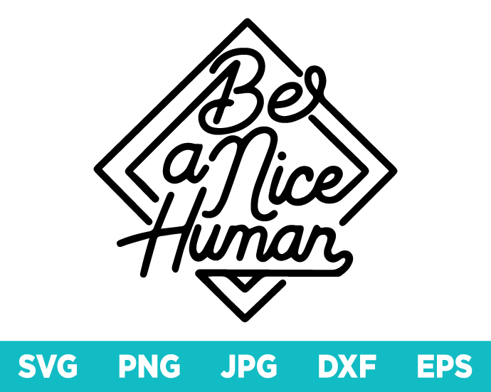Be A Nice Human SVG, Mom, Inspirational, Quote, Teacher, Shirt SVG, Files For