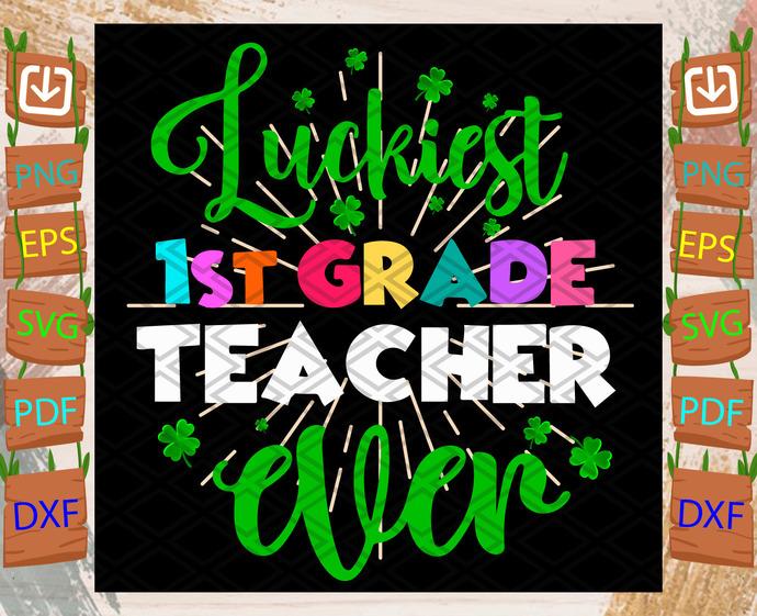 Luckiest 1st Grade Teacher Ever Svg, Trending Svg, St Patrick Day Svg, St