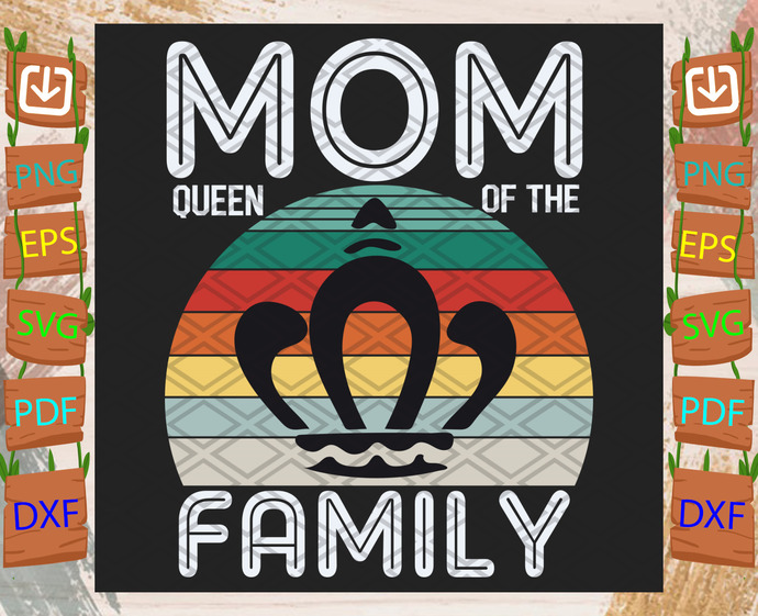 Mom Queen Of The Family Svg, Trending Svg, Mother Svg, Mother Day Svg, Happy
