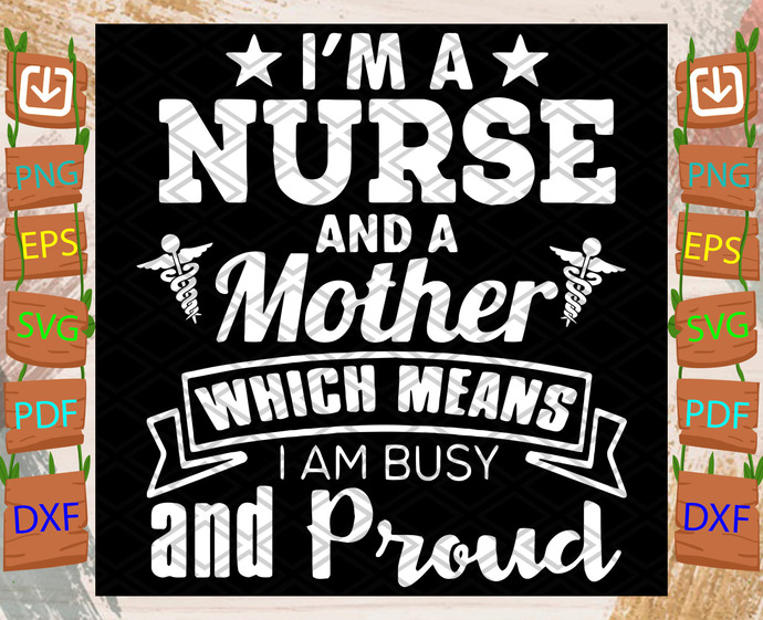 I Am A Nurse And A Mother Which Means I Am Busy And Proud Svg, Trending Svg,