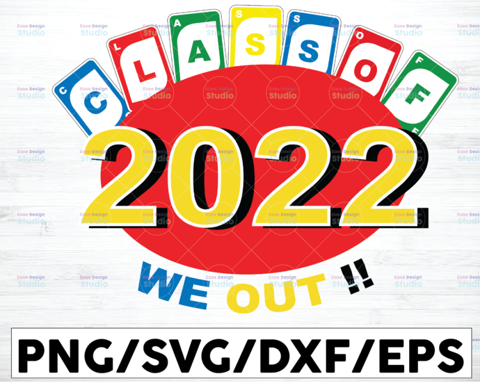 Class of 2022 We Out!!! / SVG/ PNG / DXF