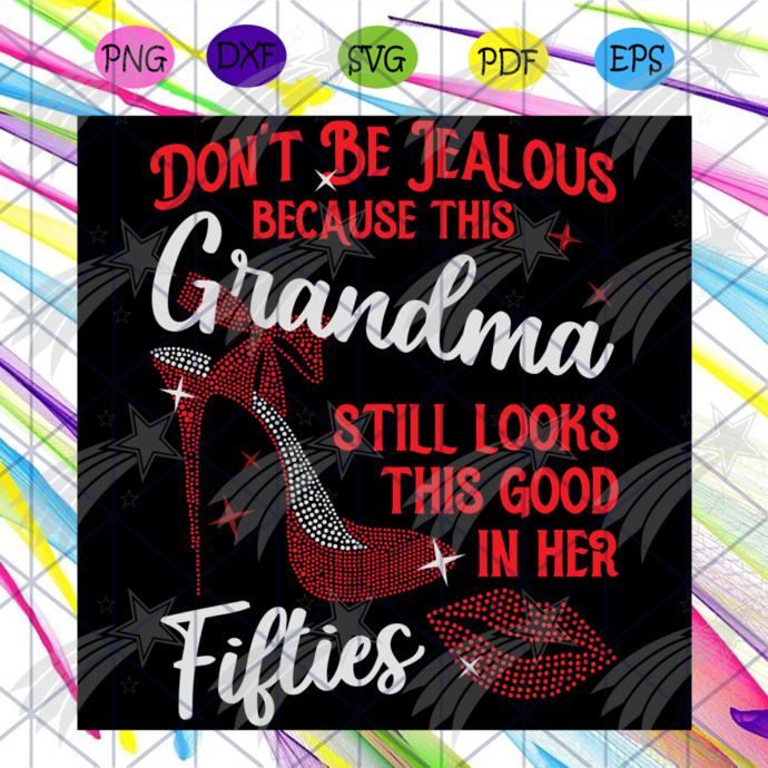 Do Not Be Jealous Because This Grandma Still Looks This Good In Her Svg,