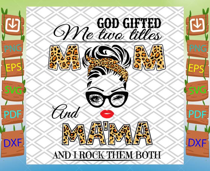 God Gifted Me Two Titles Mom And Ma'ma Svg, Mom And Mama Svg, Mom Svg, Mama Svg,