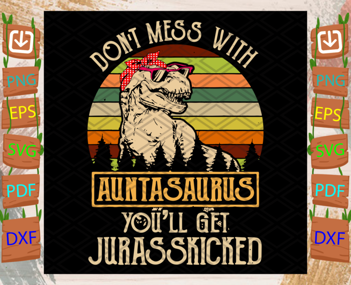 Dont Mess with Auntasaurus Svg, Trending Svg, Dont Auntasaurus Svg, T Rex Svg, T