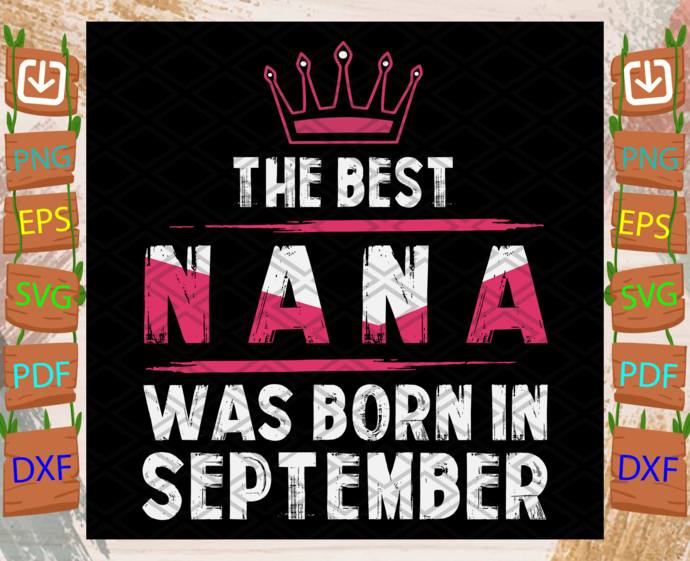 The Best Nana Was Born In September Svg, Birthday Svg, Nana Birthday, Nana Svg,