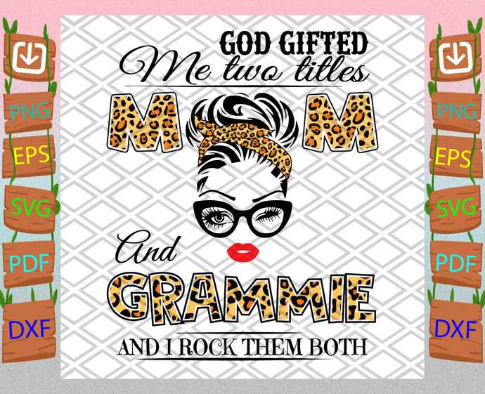 God Gifted Me Two Titles Mom And Grammie, Mothers Day Svg, Mom And Grammie Svg,