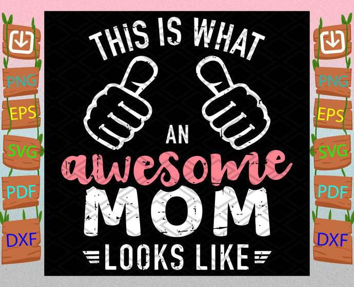 This Is What An Awesome Mom Looks Like Mothers Day Svg, Mothers Day Svg, Awesome