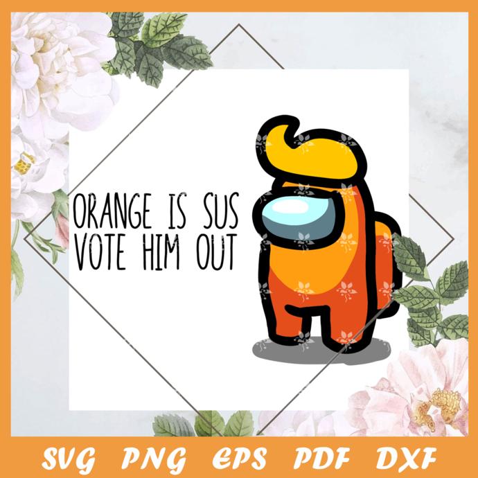 Orange is sus vote him out, trending svg, among us svg, vote orange out, among