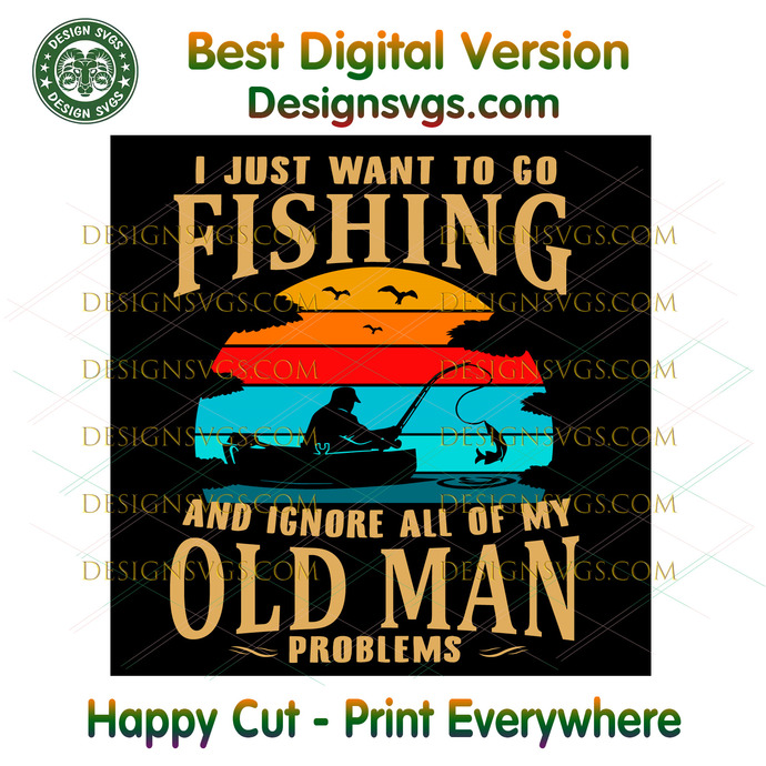 Download I Just Want To Go Fishing Ignore Old Man By Svgcutfiles1128 On Zibbet