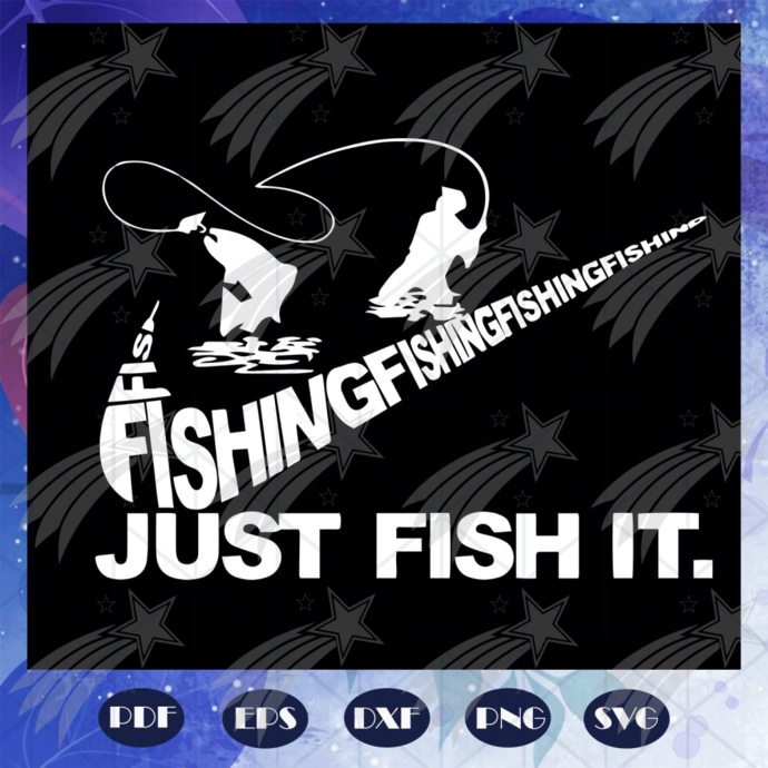 Download Fishing Just Fish It Svg Fathers Day Svg By Jaysroqueshop On Zibbet