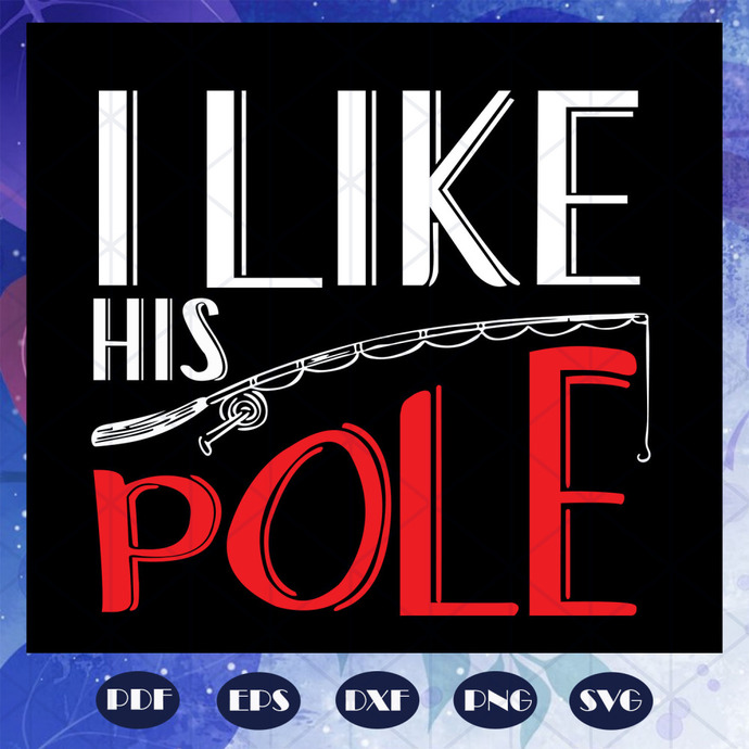 Download I Like His Pole Svg Fishing Svg Fishing By Father Daysvg On Zibbet