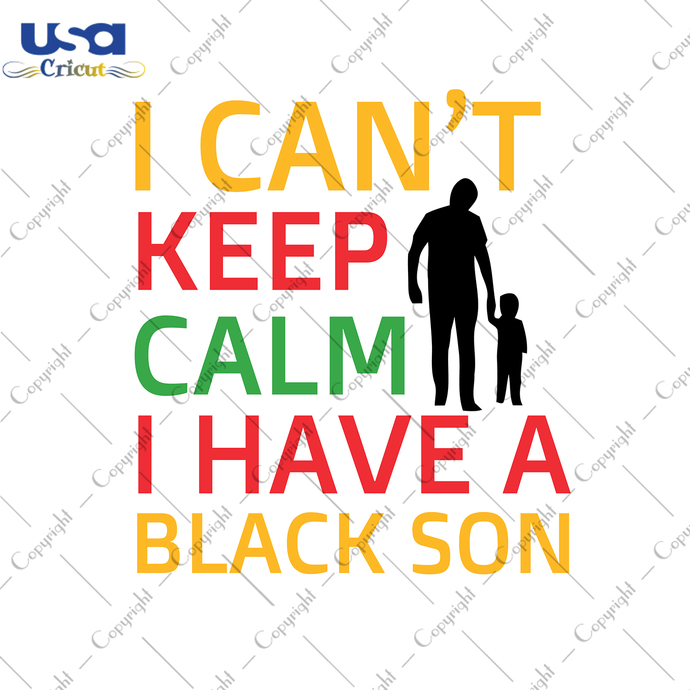 I Can't Keep Calm I Have A Black Son, Independence Day, Juneteenth Svg,
