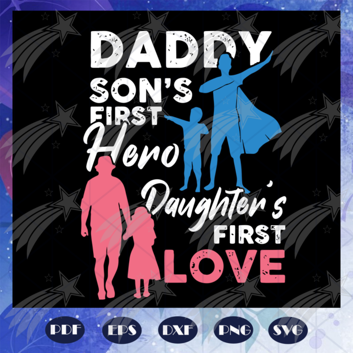 Daddy sons first hero daughters first love svg, fathers day gift, gift for papa,