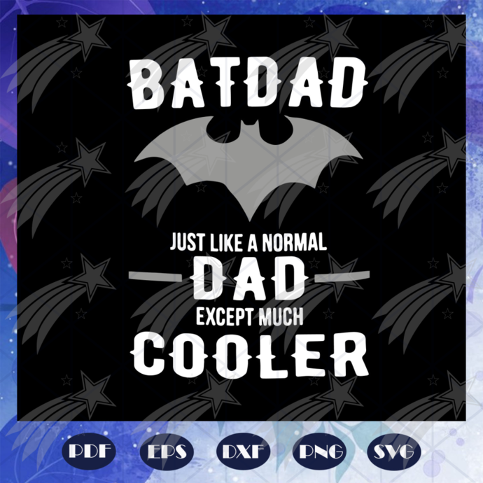 Bat dad just like a normal dad except much cooler svg, batdad svg, fathers day