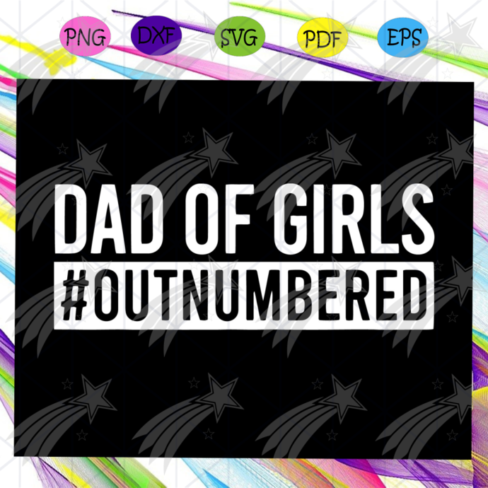 Dad Of Girls Outnumbered shirt , Dad Of Girls Svg, Fathers Day Svg, Fathers Day