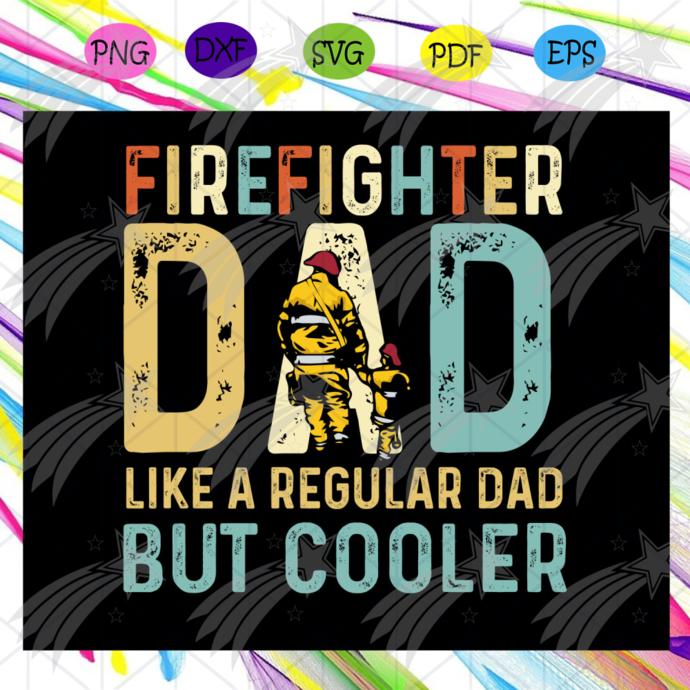 Firefighter dad like a regular dad but cooler svg, fathers day svg, dad svg, dad