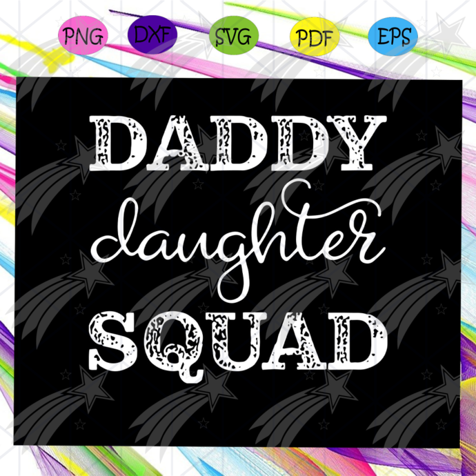 Daddy daughter squad svg, fathers day gift, gift for man, gift for dad svg,