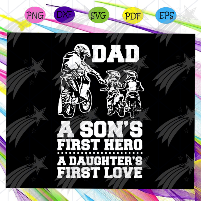 Dad a sons first hero a daughter's first love svg, fathers day svg, cool dad