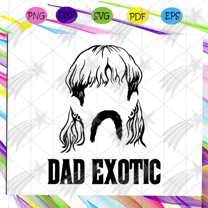 Dad exotic svg, fathers day svg, tiger king svg, dad gift, joe exotic svg,