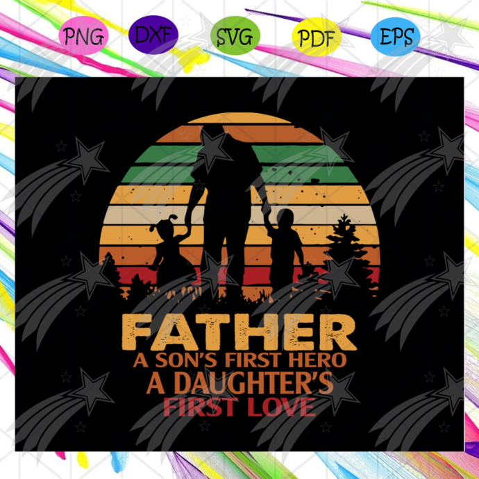 Father a sons first hero a daughters first love svg, fathers day gift, gift for