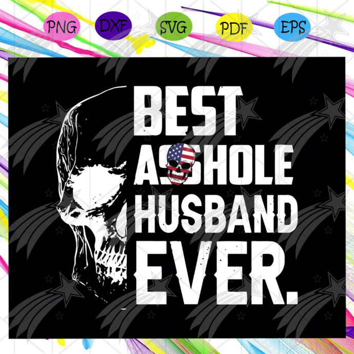 Best asshole husband ever svg, happy fathers day svg, fathers day svg, father