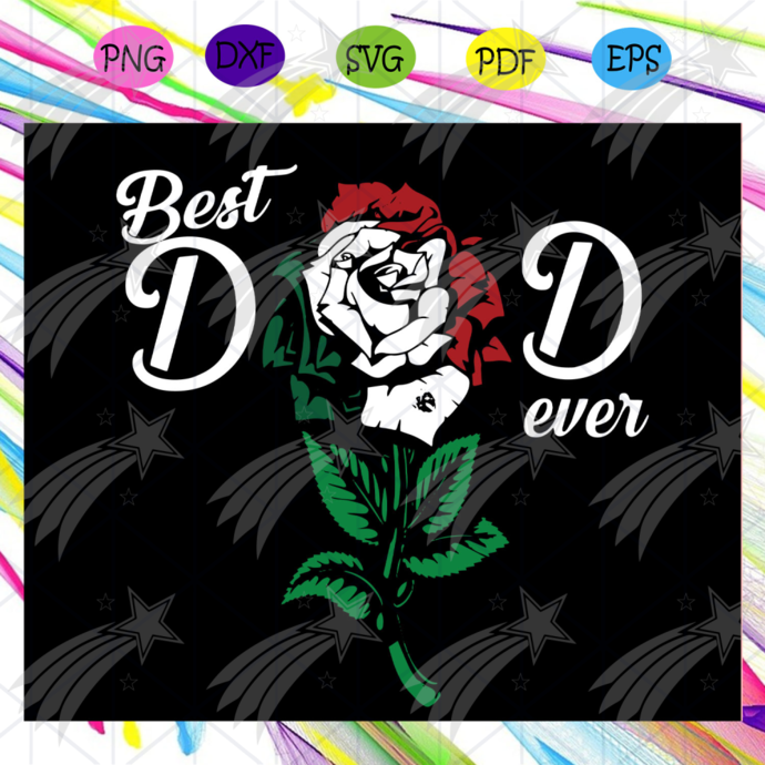 Best dad ever svg, rose svg, fathers day svg, dad life, fathers day lover, rose