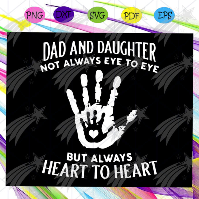 Dad and daughter not always eye to but heart to heart svg, fathers day svg,