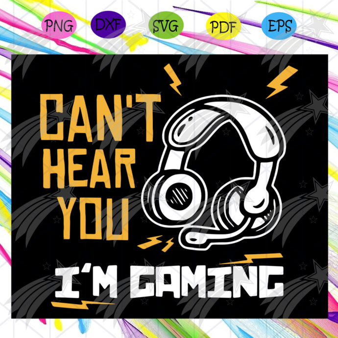 Cant hear you Im gaming svg, video gamer svg, video game, video gamer gift,