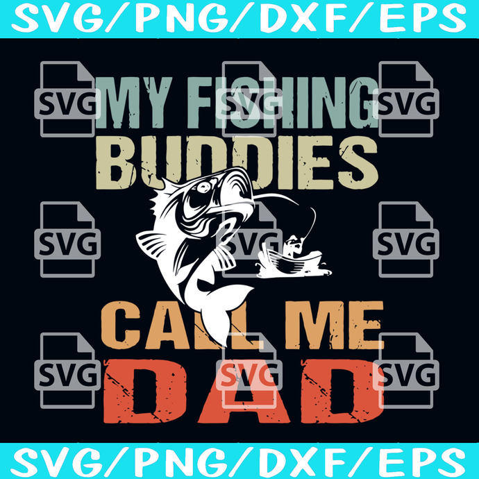 Download My Fishing Buddies Call Me Dad Svg By Silk River Studio On Zibbet