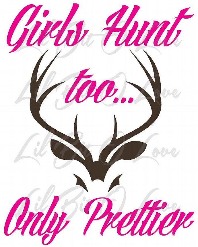 2 Color Girls Hunt Too Only Prettier Vinyl Decal Sticker Deer Hunting