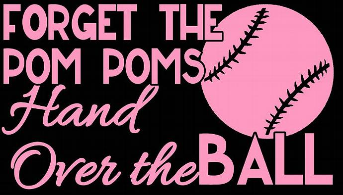 Softball Vinyl Decal - Forget the Pom Poms Hand Over the Ball