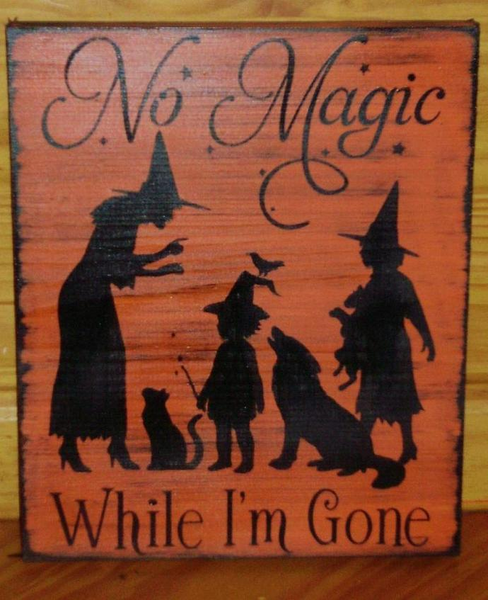 Primitive Witch halloween sign Signs plaques No Magic While Gone witches Cats