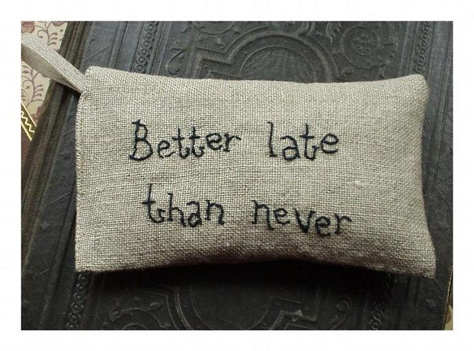 Lavender sachet in linen with embroidered text 'Better late than never' Fragrant