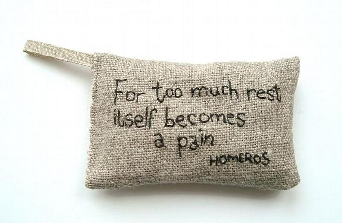For too much rest itself becomes a pain - Homer (Homeros) - Lavender sachet in