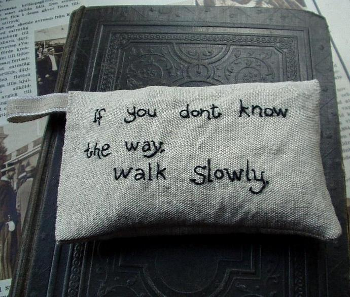 If you don't know the way walk slowly - Lavender sachet in linen with hand