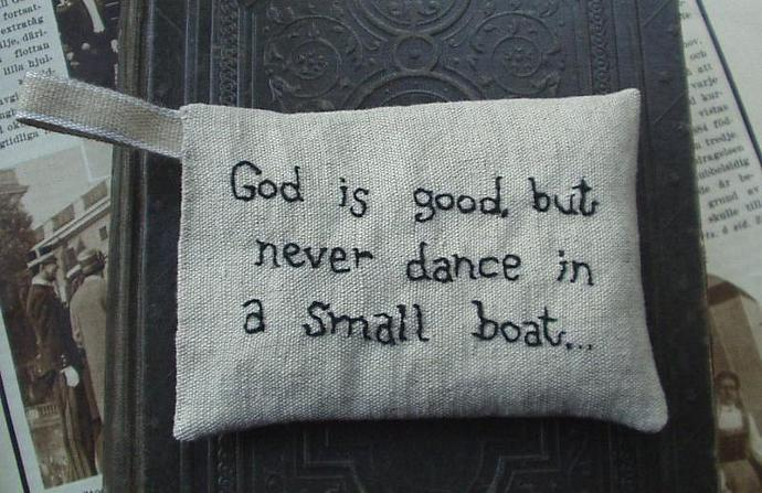 God is good but never dance in a small boat - Lavender sachet in linen with hand