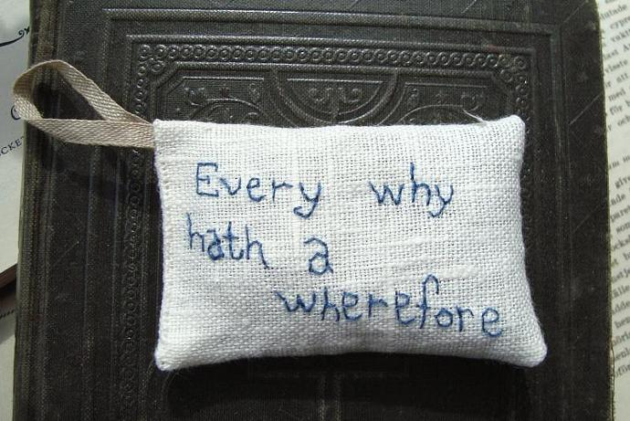 Every why hath a wherefore Shakespeare - Lavender sachet with embroidered text