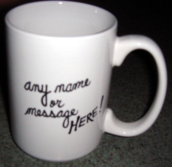 Personalized Ceramic Mug  ANY MESSAGE