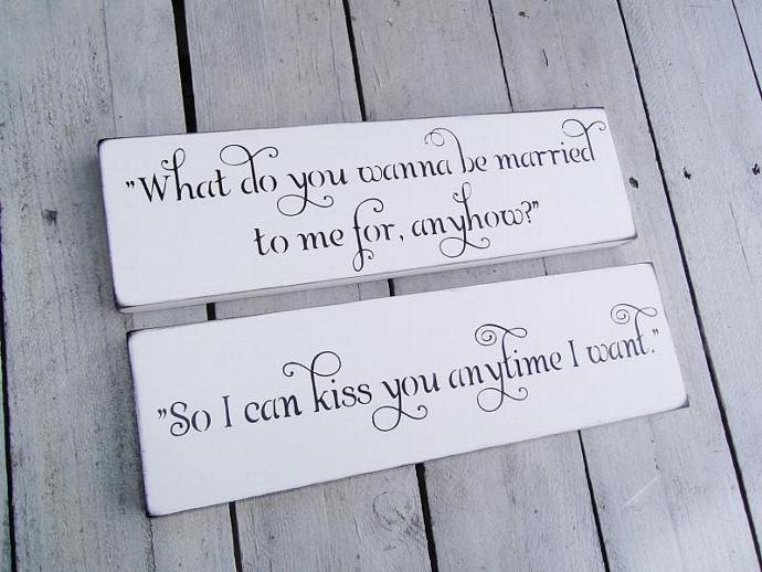 "Wedding Signs Sweetheart table ""What do you wanna be married to me for, anyhow"""