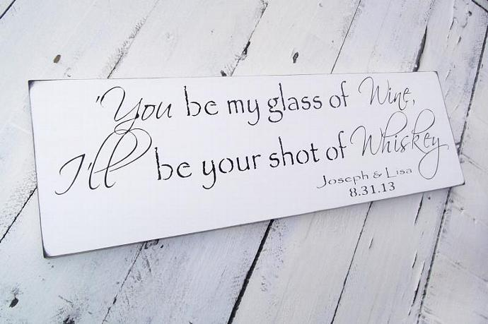 """Customized Country Wedding Sign, bar sign, drink table  """"You be my glass of"""