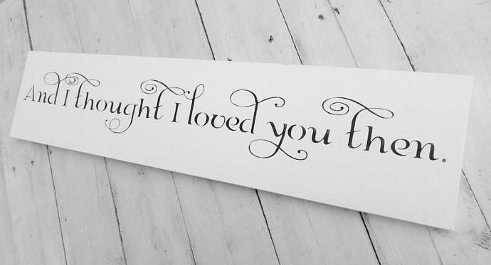 "Wedding Decor, Anniversary gift, Romantic Shabby Chic - ""And I Thought I Loved"