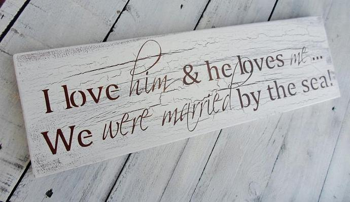 "Beach Seaside Destination Wedding Reception Signs, Anniversary gift "" I love him"