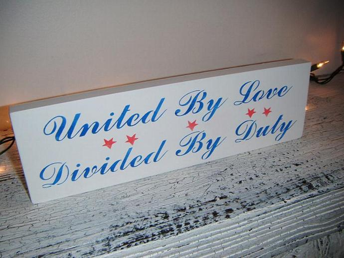 """Support Our Troops, Military Sign - """"United by Love, Divided By Duty"""" - Army,"""