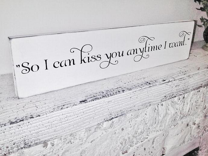 """Southern Wedding sign- """"So I can Kiss you anytime I want""""- Quote from """"Sweet"""